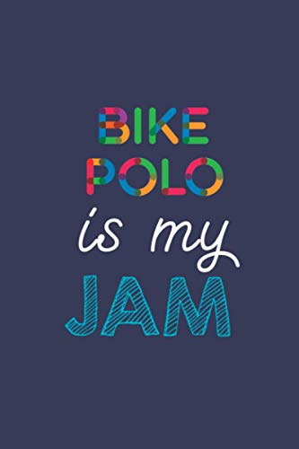 Bike Polo Is My Jam: A 6x9 Inch Softcover Diary Notebook With 110 Blank Lined Pages. Funny Multicolored Bike Polo Journal to write in. Bike Polo Gift and Multicolored Retro Design Slogan