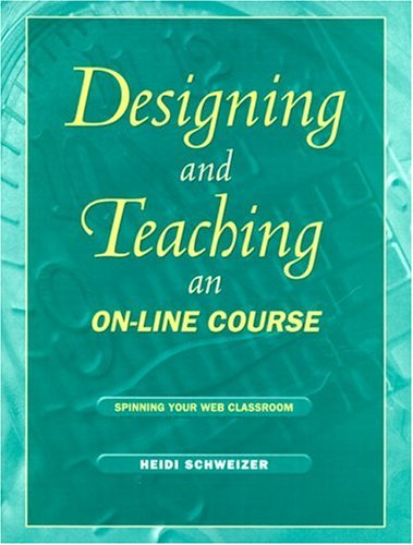 Designing and Teaching an On-Line Course: Spinning Your Web Classroom